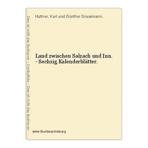 Land zwischen Salzach und Inn. - Sechzig Kalenderblätter. Huttner, Karl und Günt 0