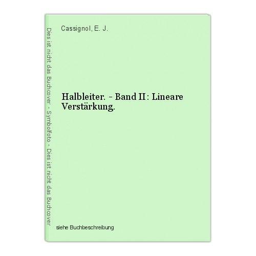 Halbleiter. - Band II: Lineare Verstärkung. Cassignol, E. J.