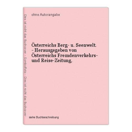 Österreichs Berg- u. Seenwelt. - Herausgegeben von Österreichs Fremdenverkehrs- 0