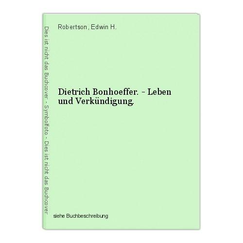 Dietrich Bonhoeffer. - Leben und Verkündigung. Robertson, Edwin H. 0