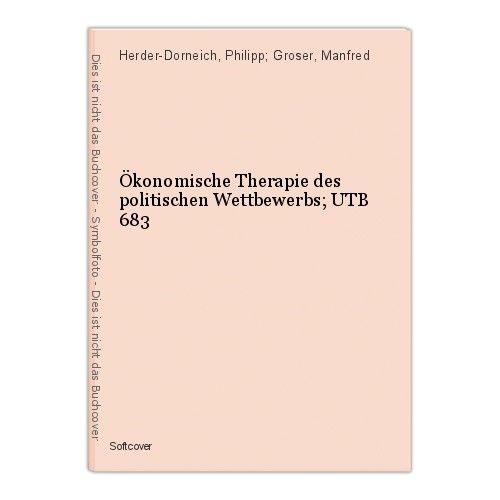Ökonomische Therapie des politischen Wettbewerbs; UTB 683 Herder-Dorneich, Phili 0