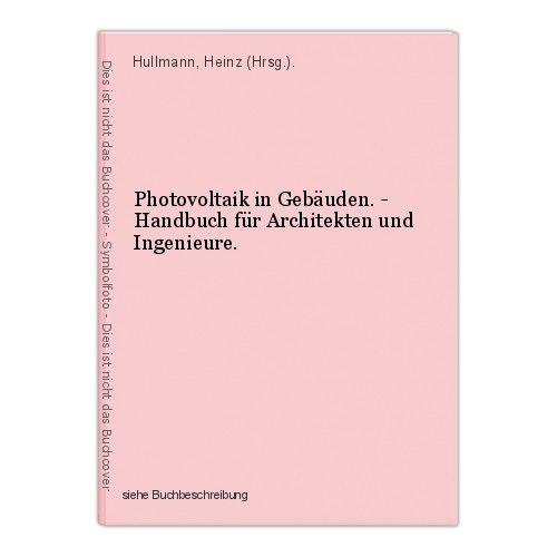 Photovoltaik in Gebäuden. - Handbuch für Architekten und Ingenieure. Hullmann, H