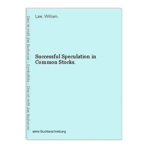 Successful Speculation in Common Stocks. Law, William. 0