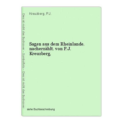 Sagen aus dem Rheinlande. nacherzählt. von P.J. Kreuzberg. Kreuzberg, P.J. 0