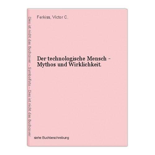 Der technologische Mensch - Mythos und Wirklichkeit. Ferkiss, Victor C. 0