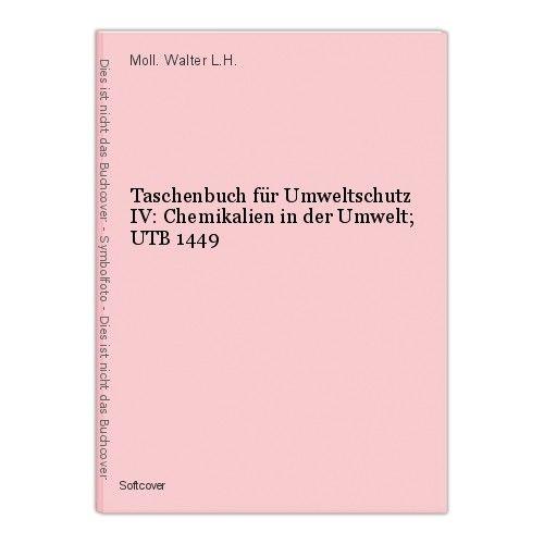 Taschenbuch für Umweltschutz IV: Chemikalien in der Umwelt; UTB 1449 Moll. Walte