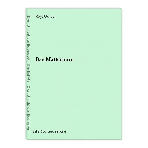 Das Matterhorn. Rey, Guido. 0