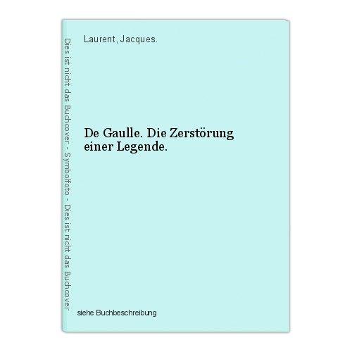 De Gaulle. Die Zerstörung einer Legende. Laurent, Jacques. 0