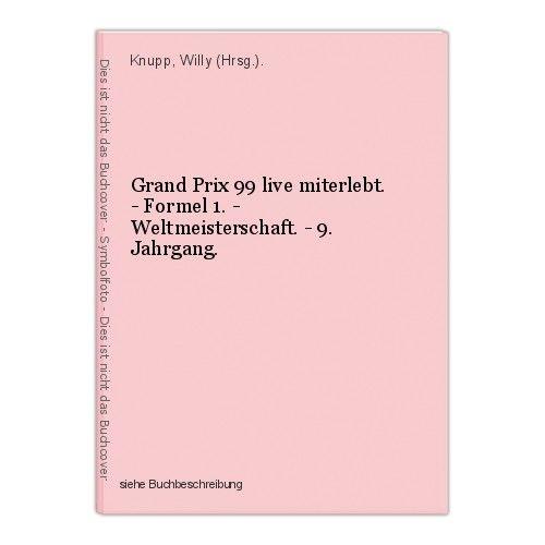 Grand Prix 99 live miterlebt. - Formel 1. - Weltmeisterschaft. - 9. Jahrgang. Kn