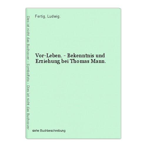 Vor-Leben. - Bekenntnis und Erziehung bei Thomas Mann. Fertig, Ludwig. 0