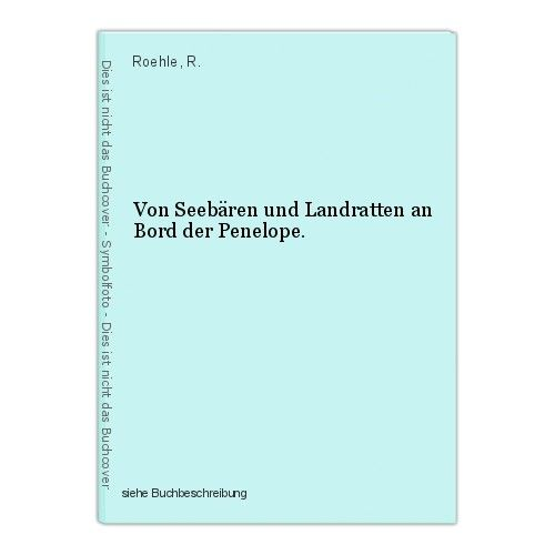 Von Seebären und Landratten an Bord der Penelope. Roehle, R.