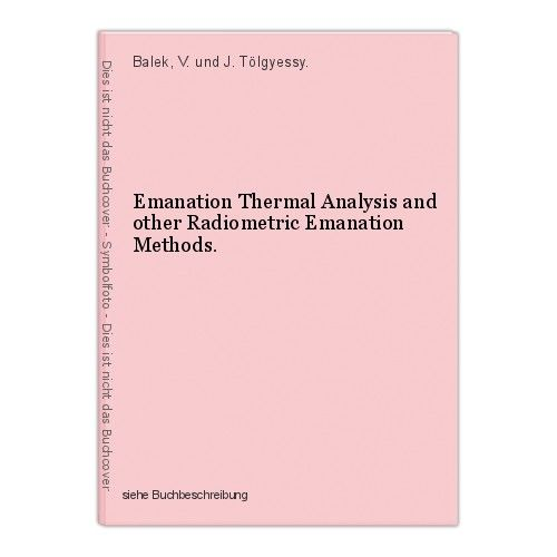 Emanation Thermal Analysis and other Radiometric Emanation Methods. Balek, V. un