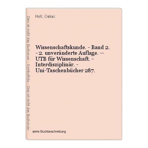 Wissenschaftskunde. - Band 2. - 2. unveränderte Auflage. -- UTB für Wissenschaft