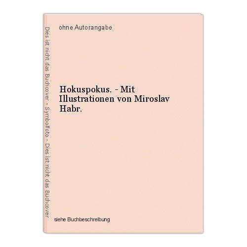 Hokuspokus. - Mit Illustrationen von Miroslav Habr. 0