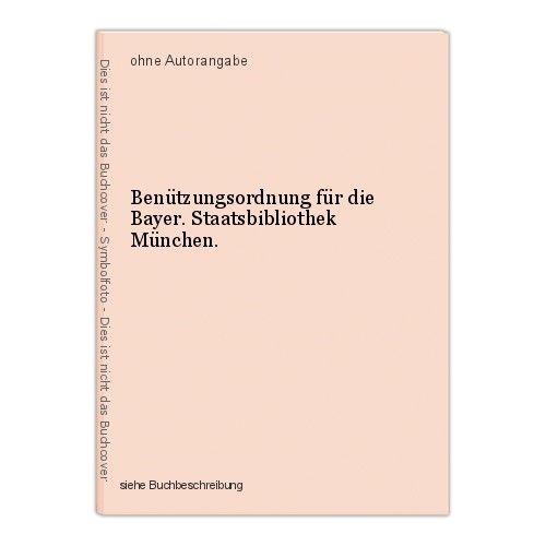 Benützungsordnung für die Bayer. Staatsbibliothek München. 0