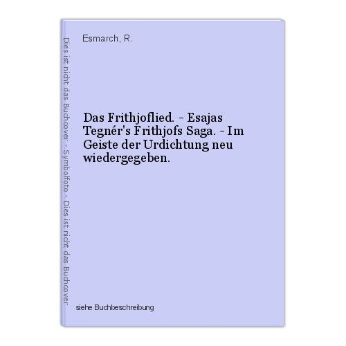 Das Frithjoflied. - Esajas Tegnér's Frithjofs Saga. - Im Geiste der Urdichtung n