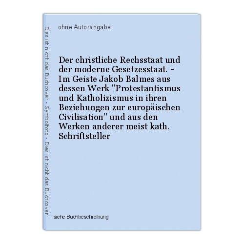 Der christliche Rechsstaat und der moderne Gesetzesstaat. - Im Geiste Jakob Balm 0