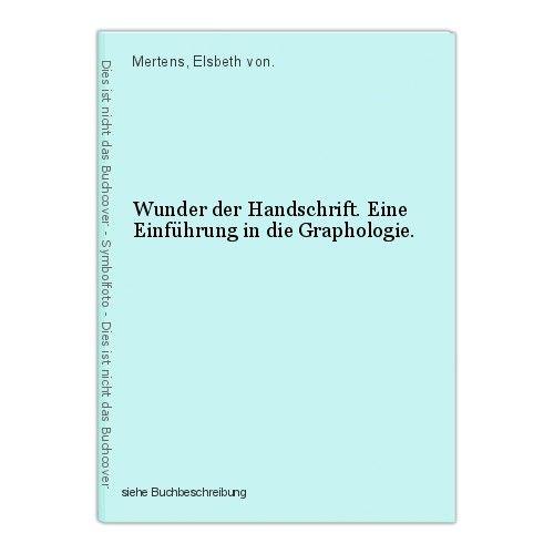 Wunder der Handschrift. Eine Einführung in die Graphologie. Mertens, Elsbeth von 0
