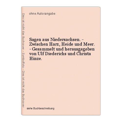 Sagen aus Niedersachsen. - Zwischen Harz, Heide und Meer. - Gesammelt und heraus