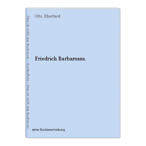Friedrich Barbarossa. Otto, Eberhard. 0