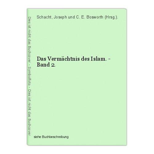 Das Vermächtnis des Islam. - Band 2. Schacht, Joseph und C. E. Bosworth (Hrsg.).