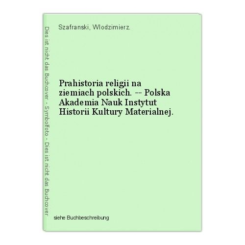 Prahistoria religii na ziemiach polskich. -- Polska Akademia Nauk Instytut Histo 0