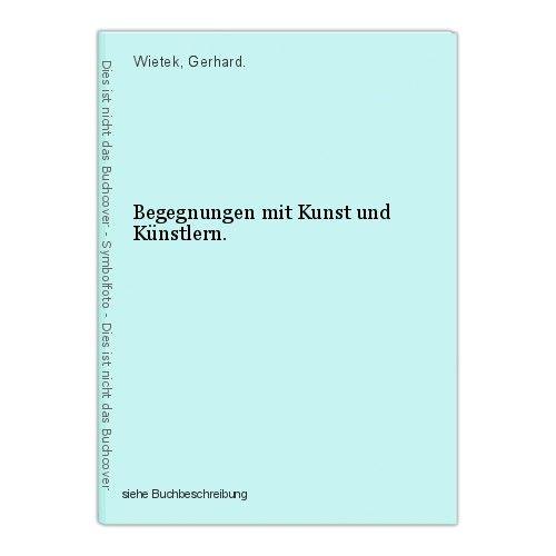 Begegnungen mit Kunst und Künstlern. Wietek, Gerhard. 0