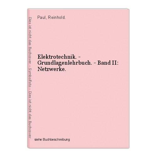 Elektrotechnik. - Grundlagenlehrbuch. - Band II: Netzwerke. Paul, Reinhold.