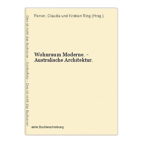 Wohnraum Moderne. - Australische Architektur. Perren, Claudia und Kristien Ring 0