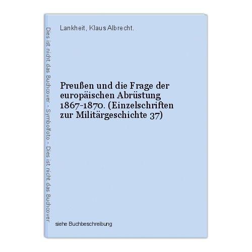 Preußen und die Frage der europäischen Abrüstung 1867-1870. (Einzelschriften zur 0