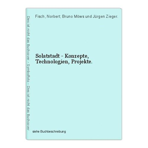 Solatstadt - Konzepte, Technologien, Projekte. Fisch, Norbert; Bruno Möws und Jü 0