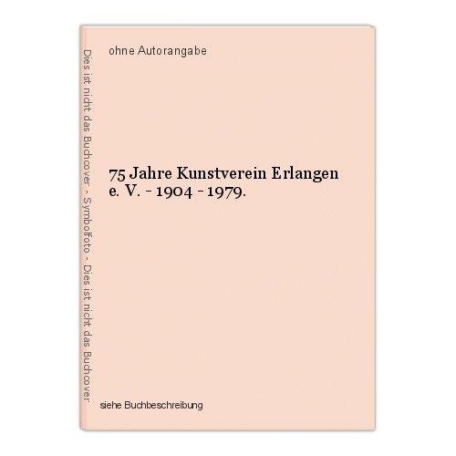 75 Jahre Kunstverein Erlangen e. V. - 1904 - 1979. 0