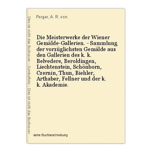 Die Meisterwerke der Wiener Gemälde-Gallerien. - Sammlung der vorzüglichsten Gem 0