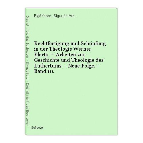Rechtfertigung und Schöpfung in der Theologie Werner Elerts. -- Arbeiten zur Ges