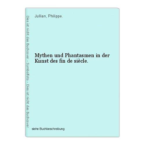 Mythen und Phantasmen in der Kunst des fin de siècle. Jullian, Philippe. 0