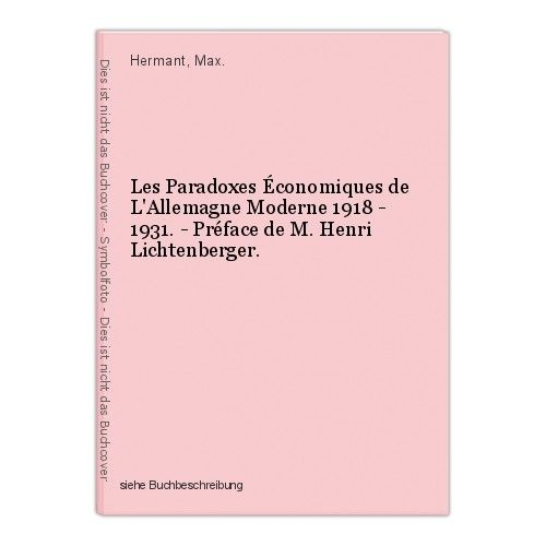Les Paradoxes Économiques de L'Allemagne Moderne 1918 - 1931. - Préface de M. He 0