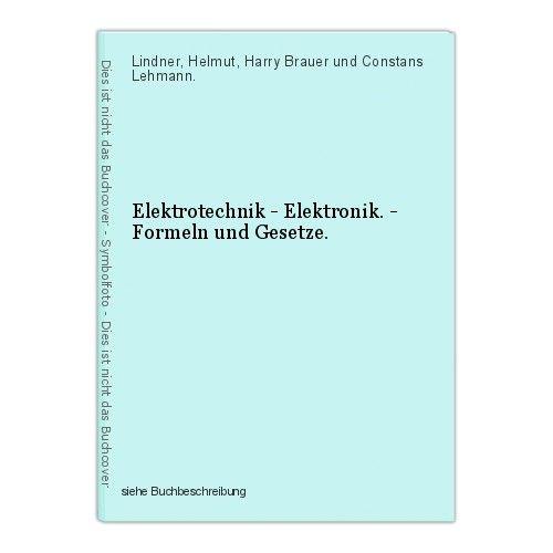Elektrotechnik - Elektronik. - Formeln und Gesetze. Lindner, Helmut, Harry Braue 0