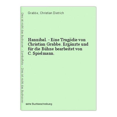 Hannibal. - Eine Tragödie von Christian Grabbe. Ergänzte und für die Bühne bearb