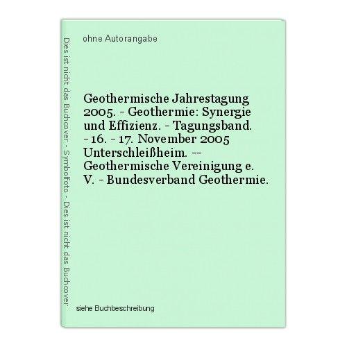 Geothermische Jahrestagung 2005. - Geothermie: Synergie und Effizienz. - Tagungs 0