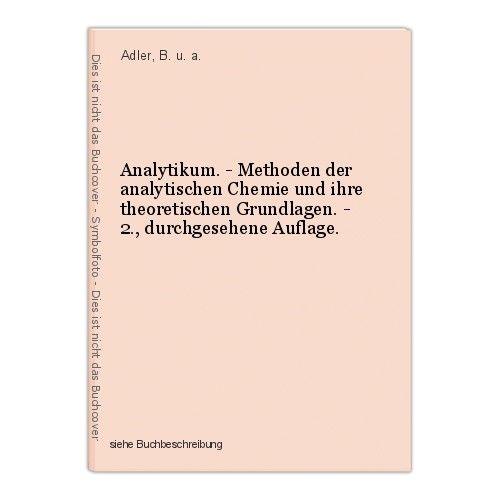 Analytikum. - Methoden der analytischen Chemie und ihre theoretischen Grundlagen