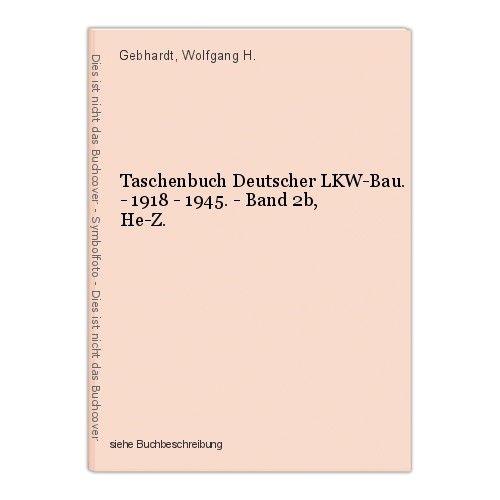Taschenbuch Deutscher LKW-Bau. - 1918 - 1945. - Band 2b, He-Z. Gebhardt, Wolfgan 0