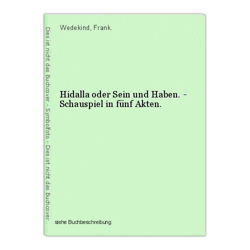 Hidalla oder Sein und Haben. - Schauspiel in fünf Akten. Wedekind, Frank.