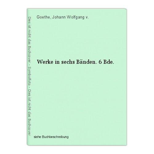 Werke in sechs Bänden. 6 Bde. Goethe, Johann Wolfgang v. 0