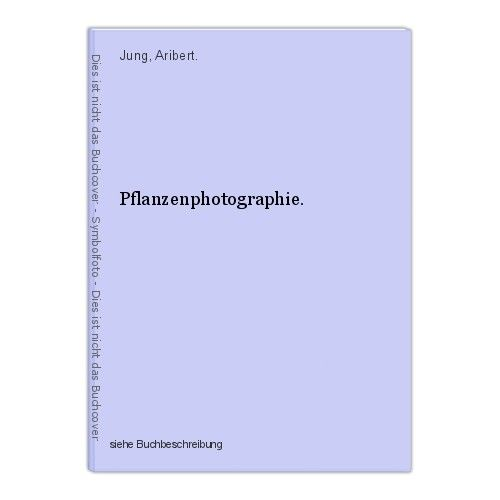 Pflanzenphotographie. Jung, Aribert. 0