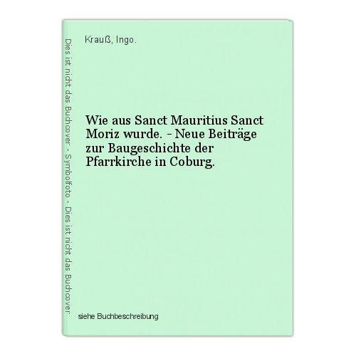Wie aus Sanct Mauritius Sanct Moriz wurde. - Neue Beiträge zur Baugeschichte der 0