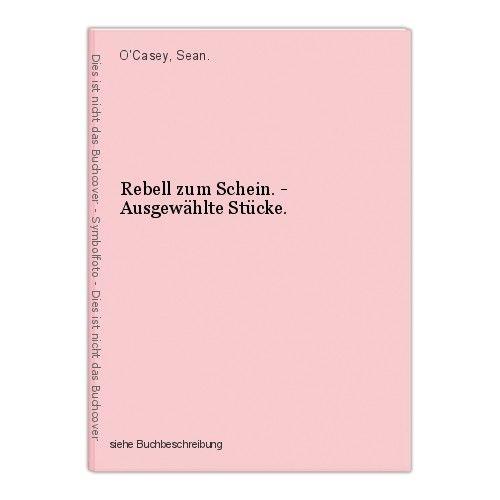 Rebell zum Schein. - Ausgewählte Stücke. O'Casey, Sean. 0