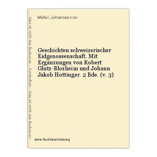 Geschichten schweizerischer Eidgenossenschaft. Mit Ergänzungen von Robert Glutz- 0