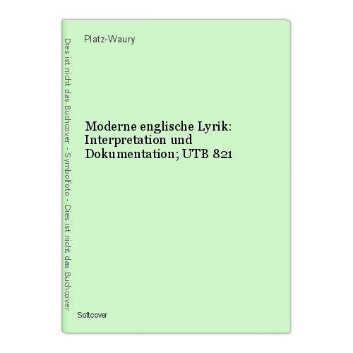 Moderne englische Lyrik: Interpretation und Dokumentation; UTB 821 Platz-Waury
