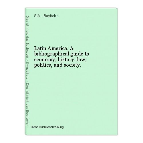 Latin America. A bibliographical guide to economy, history, law, politics, and s