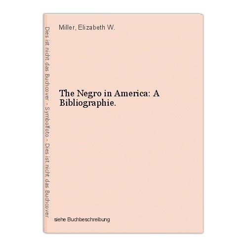 The Negro in America: A Bibliographie. Miller, Elizabeth W. 0